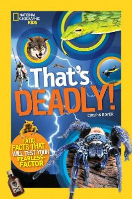 That's Deadly! Fatal Facts That Will Test Your Fearless Factor by Crispin Boyer