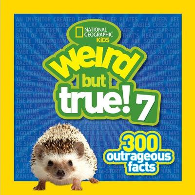 Weird but True 7 300 Outrageous Facts by National Geographic Kids, N/A Various