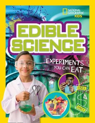 Edible Science Experiments You Can Eat by National Geographic Kids, PhD. Jodi Wheeler-Toppen, Carol Tennant, Rachel Fuller