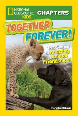 National Geographic Kids Chapters: Together Forever True Stories of Amazing Animal Friendships! by Mary Quattlebaum