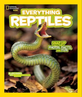 National Geographic Kids Everything Reptiles Snap Up All the Photos, Facts, and Fun by Blake Hoena