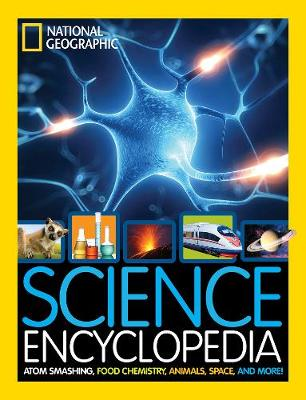 Science Encyclopedia Atom Smashing, Food Chemistry, Animals, Space, and More! by National Geographic Kids