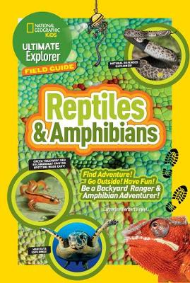 Ultimate Explorer Field Guide: Reptiles and Amphibians Find Adventure! Go Outside! Have Fun! be a Backyard Ranger and Amphibian Adventurer by Catherine Herbert Howell