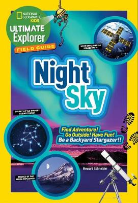 Ultimate Explorer Field Guide: Night Sky Find Adventure! Go Outside! Have Fun! be a Backyard Stargazer! by Howard Schneider
