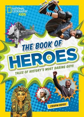 The Book of Heroes Tales of History's Most Daring Guys by Crispin Boyer