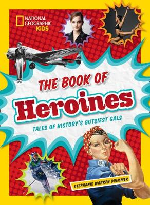 The Book of Heroines Tales of History's Gutsiest Gals by Stephanie Warren Drimmer