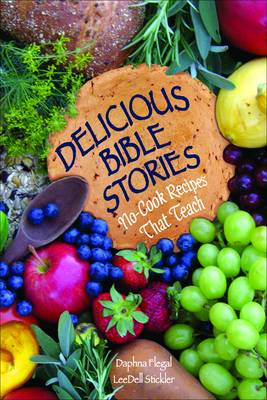 Delicious Bible Stories No-cook Recipes That Teach by Daphna Flegal, LeeDell Stickler