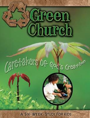 Green Church Caretaker's of God's Creation - A Six Week Study for Children by Suzann Wade, Daphna Flegal