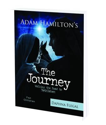 The Journey for Children Walking the Road to Bethlehem by Adam Hamilton, Daphna Flegal