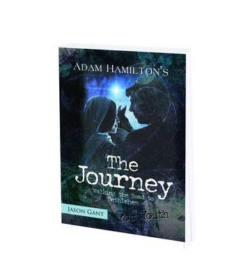 The Journey for Youth Walking the Road to Bethlehem by Adam Hamilton, Jason Gant
