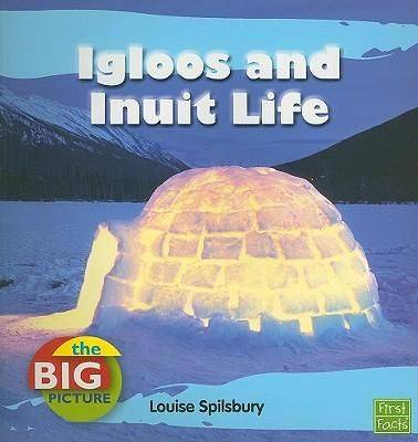 Igloos and Inuit Life by Louise Spilsbury