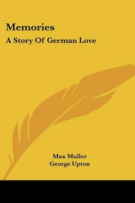Memories A Story Of German Love by Max Muller