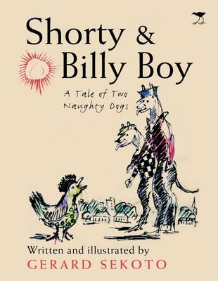 Shorty and Billy Boy A Tale of Two Naughty Dogs by Gerard Sekoto