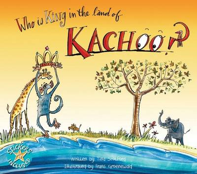 Who is King in the Land of Kachoo? by Tina Scotford