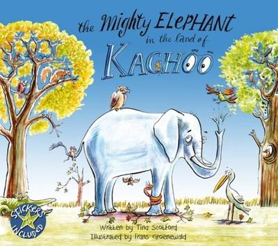 The Mighty Elephant in the Land of Kachoo by Tina Scotford