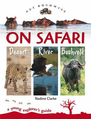 On Safari - River, Bushveld, Desert A Young Explorer's Guide by Nadine Clark