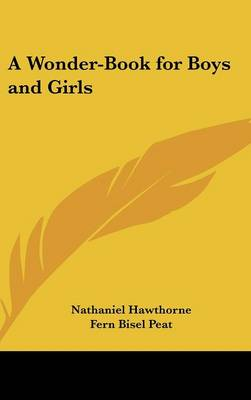 A Wonder-Book for Boys and Girls by Nathaniel Hawthorne
