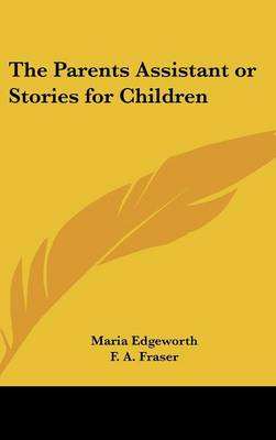 The Parents Assistant or Stories for Children by Maria Edgeworth