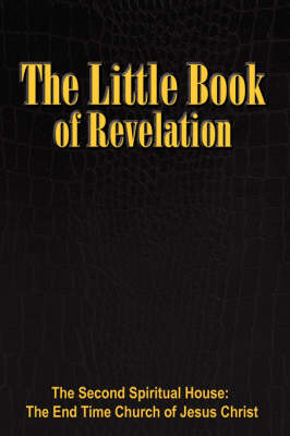 The Little Book of Revelation The Little Book by The Second Spiritual House Inc