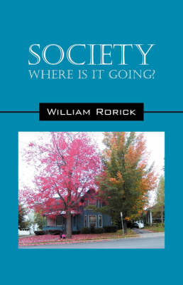 Society Where Is It Going? by William Rorick