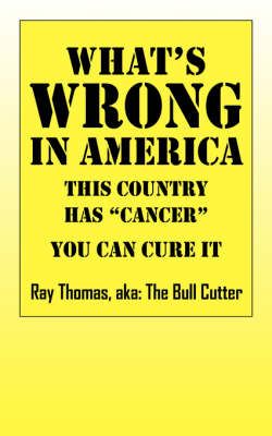 What's Wrong in America This Country Has Cancer You Can Cure It by Ray Aka the Bull Cutter Thomas