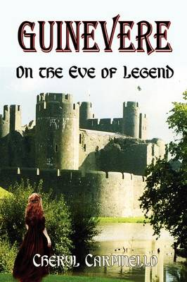 Guinevere On the Eve of Legend by Cheryl Carpinello