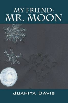 My Friend Mr. Moon by Juanita Davis