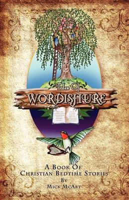 Tales of Wordishure A Book of Christian Bedtime Stories by Mick McArt