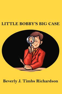 Little Bobby's Big Case by Beverly J Timbs Richardson