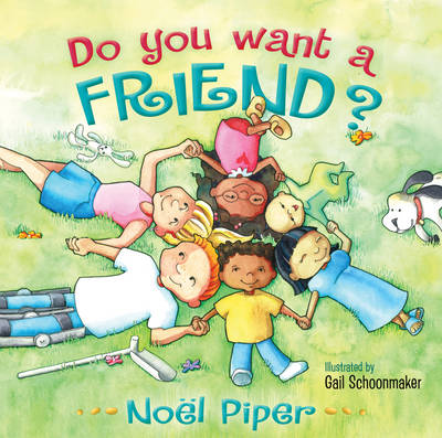 Do You Want a Friend? by Noel Piper, Gail Schoonmaker