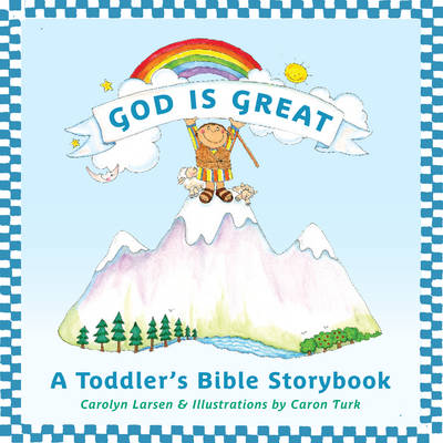 God Is Great A Toddler's Bible Storybook by Carolyn Larsen