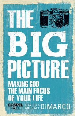The Big Picture Making God the Main Focus of Your Life by Hayley DiMarco, Michael DiMarco