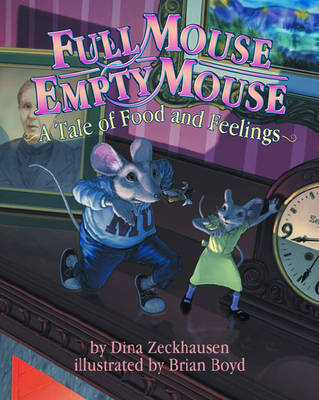 Full Mouse, Empty Mouse A Tale of Food and Feelings by Dina Zeckhausen