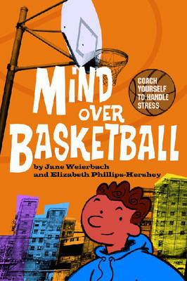 Mind Over Basketball Coach Yourself to Handle Stress by Jane Weierbach, Elizabeth Phillips-Hershey