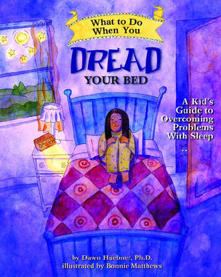 What to Do When You Dread Your Bed A Kid's Guide to Overcoming Problems with Sleep by Dawn, PhD Huebner