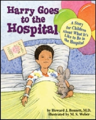 Harry Goes to the Hospital A Story for Children About What it's Like to be in the Hospital by Howard Bennett