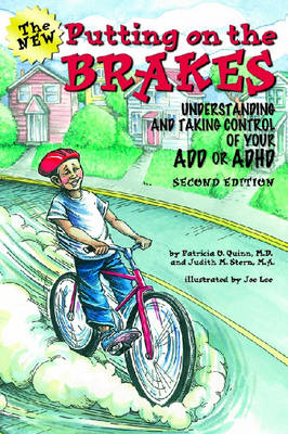 Putting on the Brakes Understanding and Taking Control of Your ADD or ADHD by Patricia O. Quinn, Judith M., MA Stern