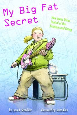 My Big Fat Secret How Jenna Takes Control of Her Emotions and Eating by Lynn R. Schechter
