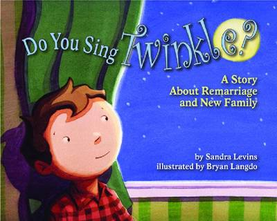 Do You Sing Twinkle? A Story About Remarriage and New Family by Sandra Levins