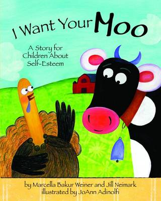 I Want Your Moo A Story for Children About Self-Esteem by Marcella Bakur Weiner, Jill Neimark
