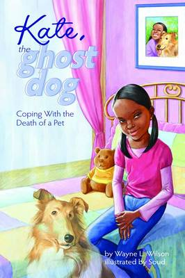 Kate, the Ghost Dog Coping with the Death of a Pet by Wayne L. Wilson