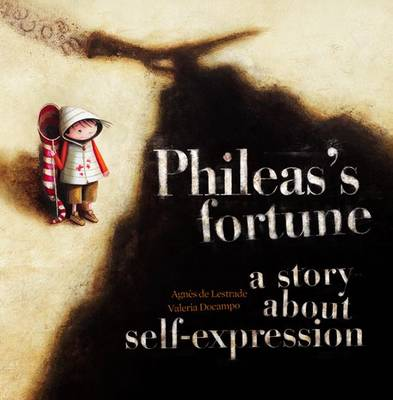 Phileass Fortune A Story About Self-expression by Valeria Docampo, Agnes de Lestrade