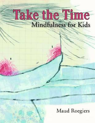 Take the Time Mindfulness for Kids by Maud Roegiers