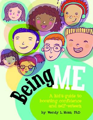 Being Me A Kid's Guide to Boosting Self-Confidence and Self-Esteem by Wendy L. Moss