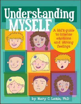 Understanding Myself A Kid's Guide to Intense Emotions and Strong Feelings by Mary C. Lamia