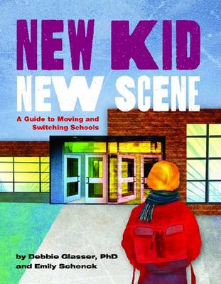 New Kid, New Scene A Guide to Moving and Switching Schools by Debbie Glasser, Emily Schenck
