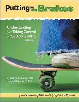 Putting on the Brakes Understanding and Taking Control of Your ADD or ADHD by Patricia O., MD Quinn, Judith M., MA Stern