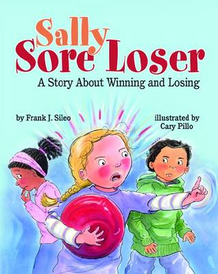 Sally Sore Loser A Story About Winning and Losing by Frank J. Sileo