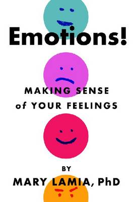 Emotions! Making Sense of Your Feelings by Mary C. Lamia