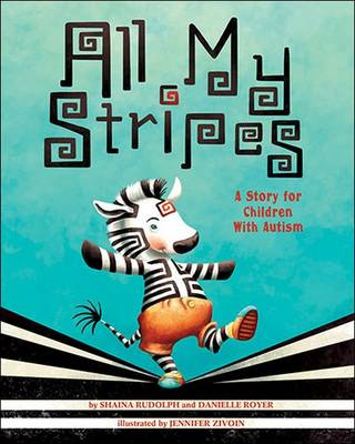 All My Stripes A Story for Children with Autism by Shaina Rudolph, Danielle Royer
